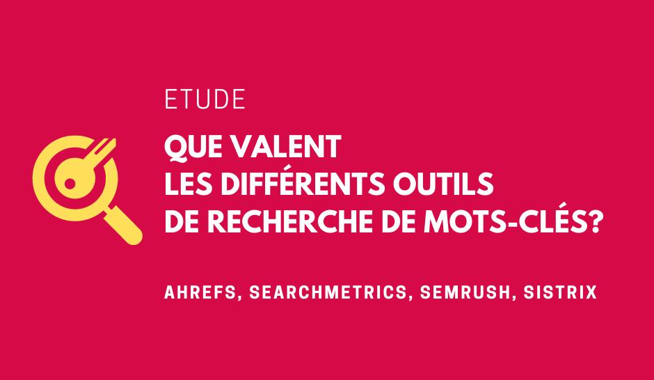 Benchmark Outils de recherche de mot-clés: Ahrefs, Searchmetrics, Semrush et Sistrix